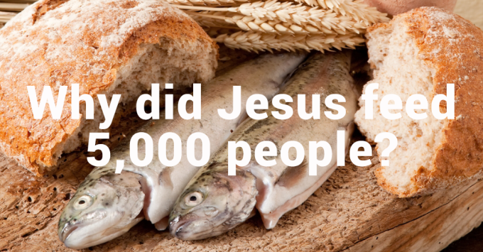 Why did Jesus feed 5,000 people? And why were there 12 baskets left over?